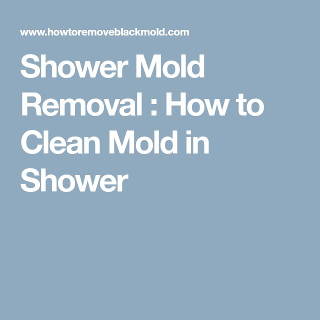 Best 25 Cleaning Shower Mold Ideas On Pinterest Shower Mold Shower Mold Cleaner And Shower