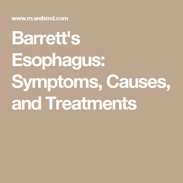 Barrett's Esophagus: Symptoms, Causes, and Treatments