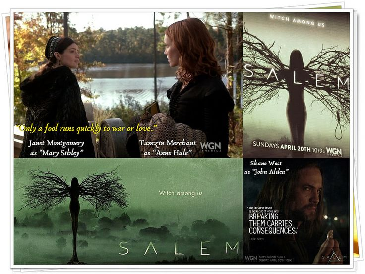 "Salem (TV Series, 2014.04.20) > Witch Among Us! >  Είδος: Drama, Sci-Fi (Supernatural), Thriller Πρεμιέρα: Επεισόδιο ""Τhe Vow"", 20/04/2014, WGN America, USA.  > Do you know what killed nearly every woman buried here? Love. Most died in childbirth. So, love is to a woman what war is to a man; the most deadly thing they'll do. ""Only a fool runs quickly to war or love."" You'd best watch yourself."