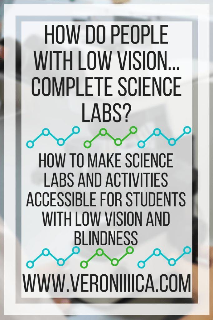 How do people with low vision complete science labs? How to make science labs, experiments, and activities accessible for students with low vision, vi…