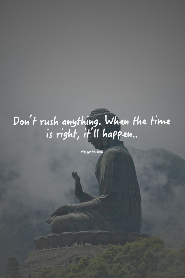 """And here it is...finally...the one i've been searching or waiting to hear: """"Don't rush anything. When the time is right, it'll happen...""""  Live life fearlessly. Live large Laugh loud Love hard"""
