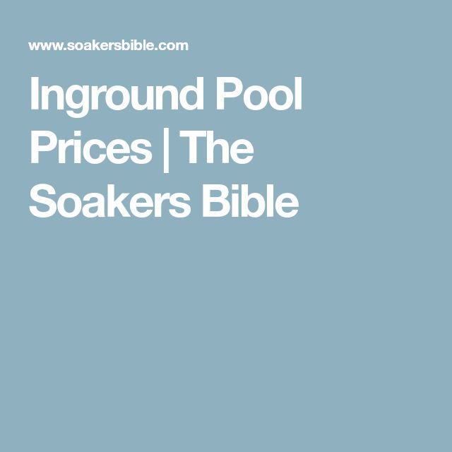 Inground Pool Prices | The Soakers Bible