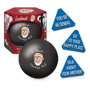 "Dr Freud's ""Go to your Happy Place"" Therapy 8-Ball  You can actually buy one...!!  http://www.mcphee.com/shop/products/Dr.-Freud%27s-Therapy-Ball.html"