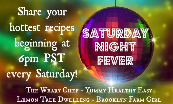Saturday Night Fever 14: A Recipe Link Party!