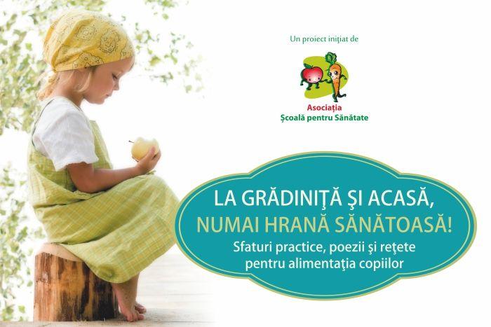 """Ghidul practic de nutritie """"La gradinita si acasa, numai hrana sanatoasa!"""", realizat de Asociatia Scoala pentru Sanatate"""