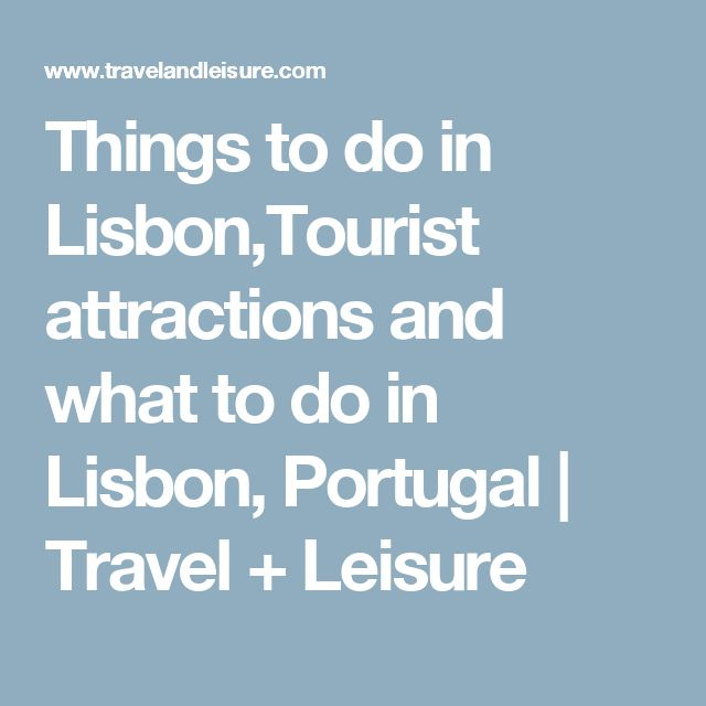 Things to do in Lisbon,Tourist attractions and what to do in Lisbon, Portugal | Travel + Leisure