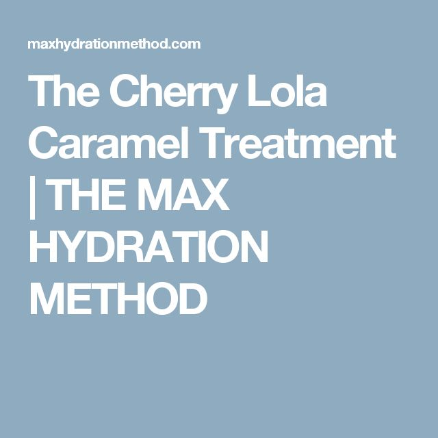 The Cherry Lola Caramel Treatment | THE MAX HYDRATION METHOD