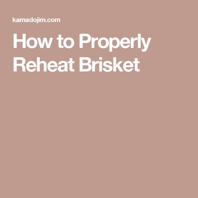How to Properly Reheat Brisket