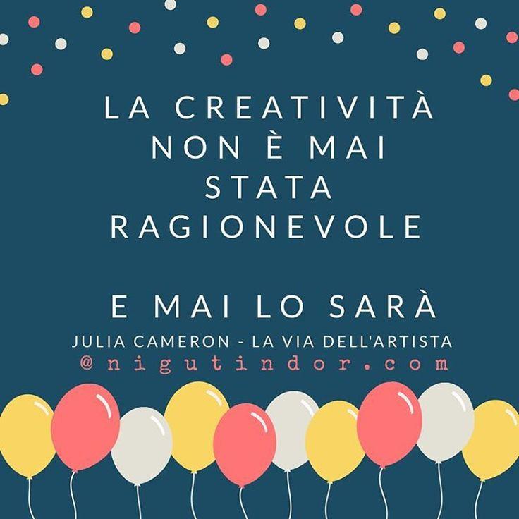 """""""La creatività non è mai stata ragionevole e mai lo sarà"""" #creatività #pazzia #juliacameron #laviadellartista  #theartistsway  #nigutindorsbloccocreativo #sbloccocreativo #circolosacro"""