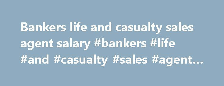 Bankers life and casualty sales agent salary #bankers #life #and #casualty #sales #agent #salary http://kansas.remmont.com/bankers-life-and-casualty-sales-agent-salary-bankers-life-and-casualty-sales-agent-salary/  Main Sections Navigate in this section: News items Regulators Ask Washington to Save the Health Market Officers of the National Association of Insurance Commissioners (NAIC) sent letters on May 17 to Office of Management and Budget Director Mick Mulvaney and U.S. Senate leaders…