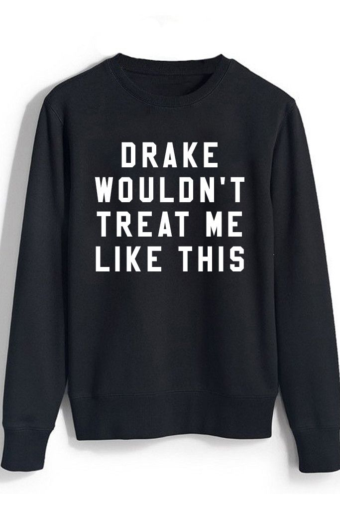 Drake Wouldn't Treat Me Like This ( BLACK Crewneck Sweatshirt )