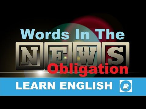 Learn English - Words in the News - Obligation - E-ANGOL