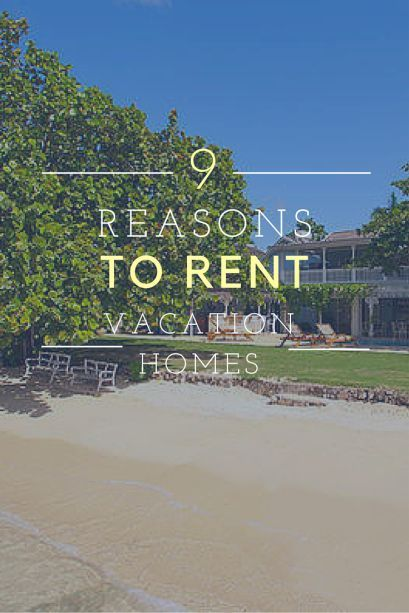 9 reasons to rent vacation homes.