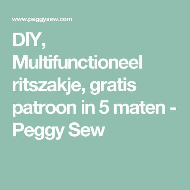 DIY, Multifunctioneel ritszakje, gratis patroon in 5 maten - Peggy Sew