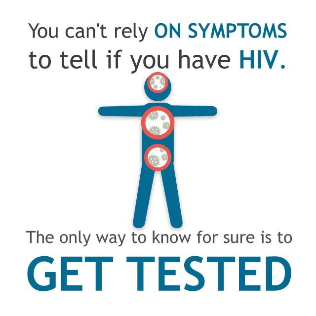 You can't rely on symptoms to tell if you have HIV. The only way to know for sure is to get tested.