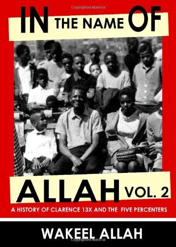 In the name of Allah the History of Clarence 13X and the Five Percenters Vol. 2 is the follow up of the much anticipated In the Name of Allah the History of Clarence 13X and the Five Percenters Vol. 1. Volume 2 takes you into the life of Father Allah (Clarence 13X) through the eyes of his family, friends, peers, and those that walked and mentored under the man known as Allah in the streets of Harlem, NY. Volume 2 also details the influence that the Five Percent Nation.