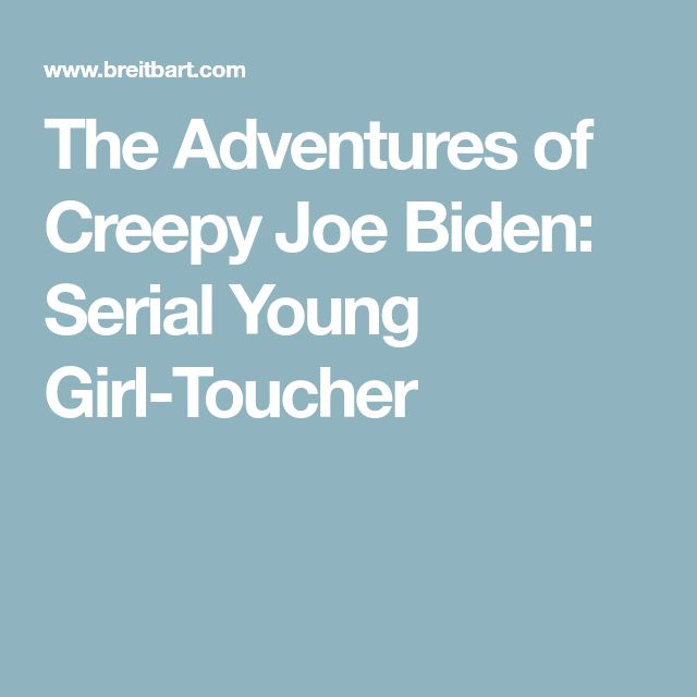 The Adventures of Creepy Joe Biden: Serial Young Girl-Toucher