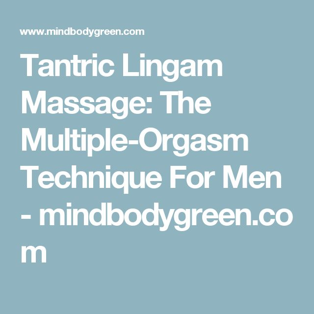 Tantric Lingam Massage: The Multiple-Orgasm Technique For Men - mindbodygreen.com