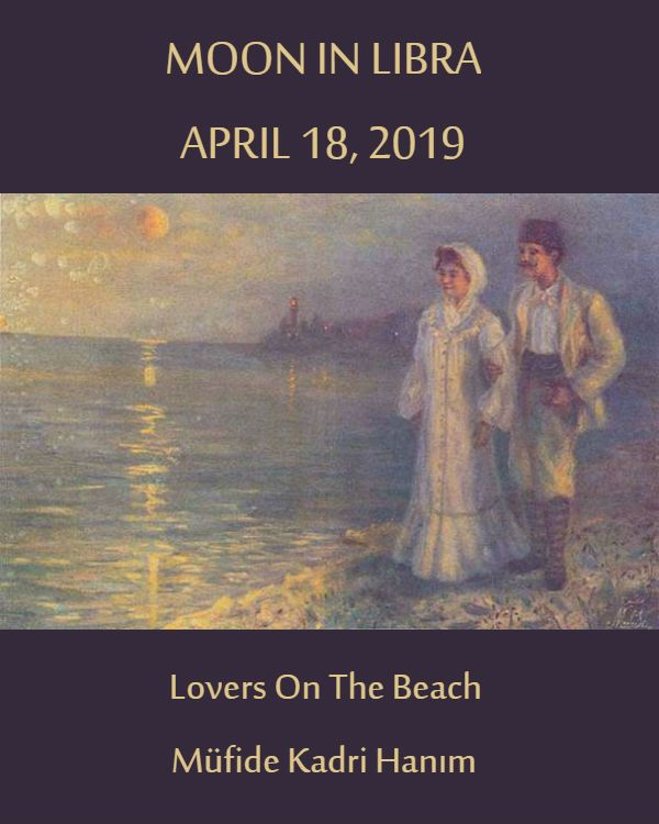 Moon in Libra, April 18, 2019, deepens romantic feelings as