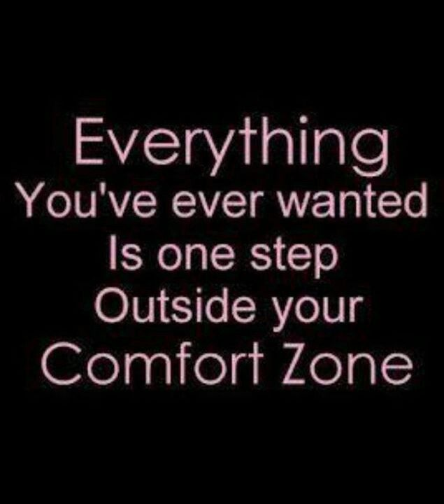 Everything you've ever wanted is not inside your comfort zone. #Fearless #Get Fearless #Comfort Zone