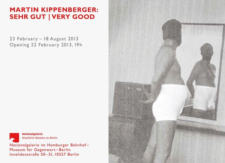 Martin Kippenberger –Sehr Gut  Very Good  Hamburger Bahnhof  until August 18, 2013.