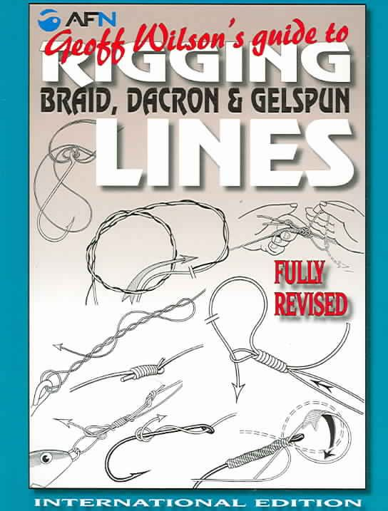 Geoff Wilson's Guide to Rigging Braid, Dacron & Gelspun Lines: International Edition