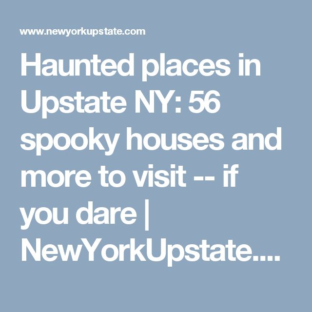 Haunted places in Upstate NY: 56 spooky houses and more to visit -- if you dare | NewYorkUpstate.com