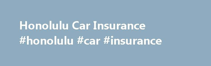 Honolulu Car Insurance #honolulu #car #insurance http://fiji.remmont.com/honolulu-car-insurance-honolulu-car-insurance/  # Honolulu Car Insurance Mike Dortch and the licensed agents of Insure Direct represent the nation s top 30 auto insurance companies and offers the lowest monthly payments in the Aloha State. While shopping for car insurance, one call to our Hawaii Toll-Free 1-800 Insurance Quote Hot-Line at 888-800-1512 will save you more time and money than any other national insurance…