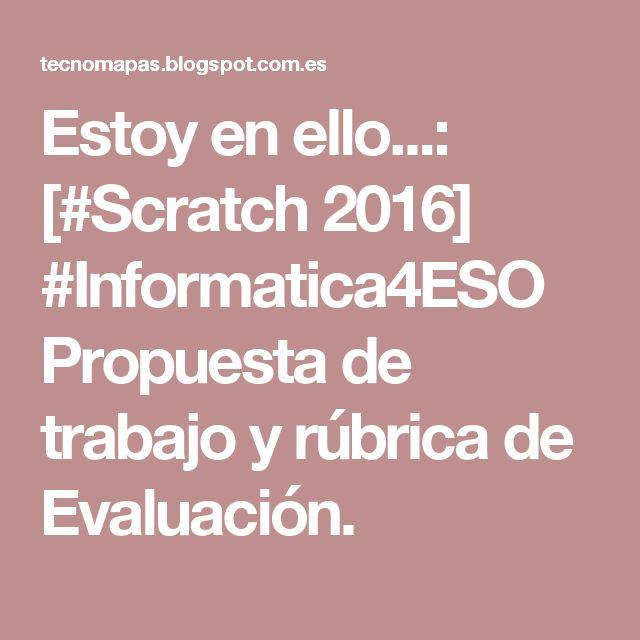 Estoy en ello...: [#Scratch 2016] #Informatica4ESO Propuesta de trabajo y rúbrica de Evaluación.