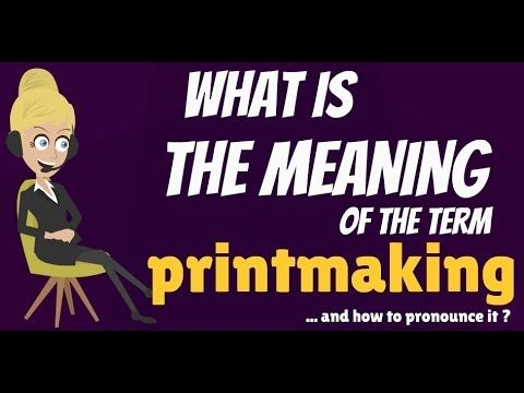 What is PRINTMAKING? What does PRINTMAKING mean? PRINTMAKING meaning, definition & explanation - YouTube