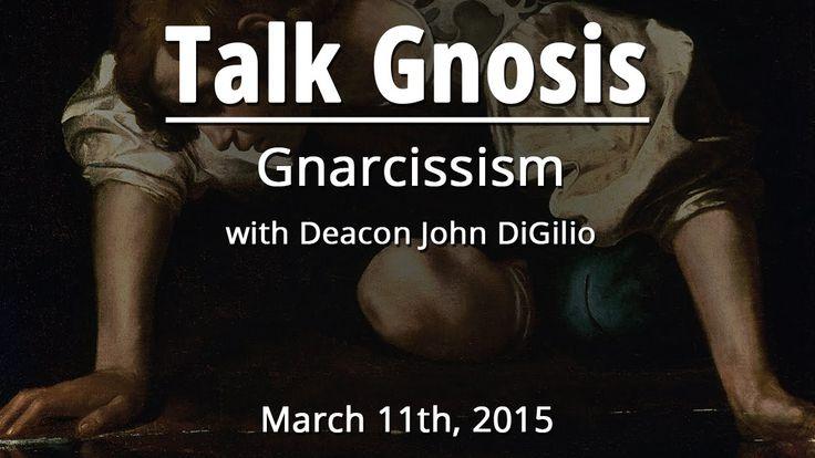 [Talk Gnosis] Gnarcissism w/ Deacon John DiGilio