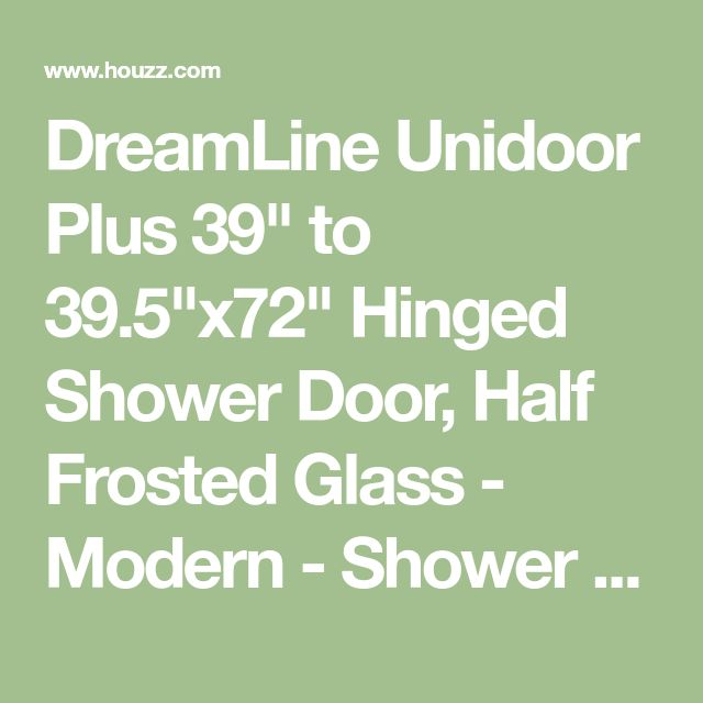"DreamLine Unidoor Plus 39"" to 39.5""x72"" Hinged Shower Door, Half Frosted Glass - Modern - Shower Doors - by DreamLine"