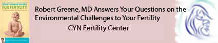 Welcome to Environmental Challenges to Your Fertility Forum Moderated by Robert Greene, MD