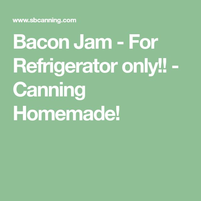 Bacon Jam - For Refrigerator only!! - Canning Homemade!