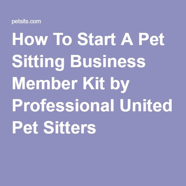 How To Start A Pet Sitting Business Member Kit by Professional United Pet Sitters