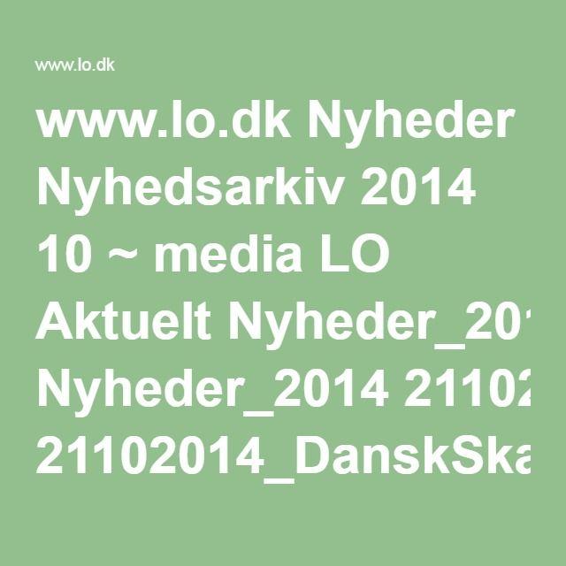 www.lo.dk Nyheder Nyhedsarkiv 2014 10 ~ media LO Aktuelt Nyheder_2014 21102014_DanskSkattetryk.ashx