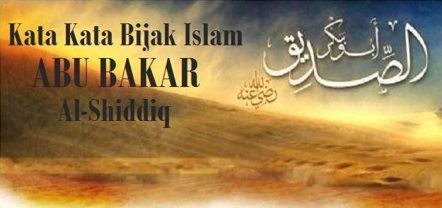 35 Kata Bijak Islam Abu Bakar Al Shiddiq Sang Pembela Rasulullah