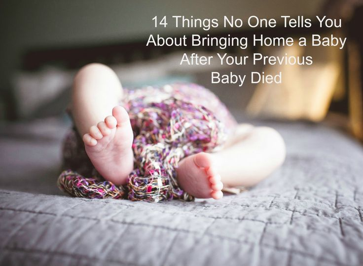 14 Things No One Tells You About Bringing Home a Baby After Your Previous Baby Died