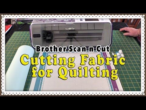 Brother Scan n Cut Fabric Tutorial - How to Cut Fabric for Quilting - YouTube