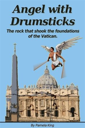 Angel with Drumsticks: The Rock that Shook the Foundations of the Vatican. Available through Amazon