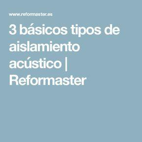 3 básicos tipos de aislamiento acústico | Reformaster
