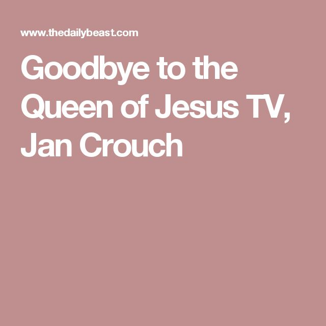 Goodbye to the Queen of Jesus TV, Jan Crouch