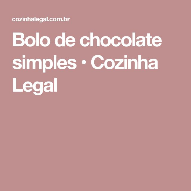 Bolo de chocolate simples • Cozinha Legal