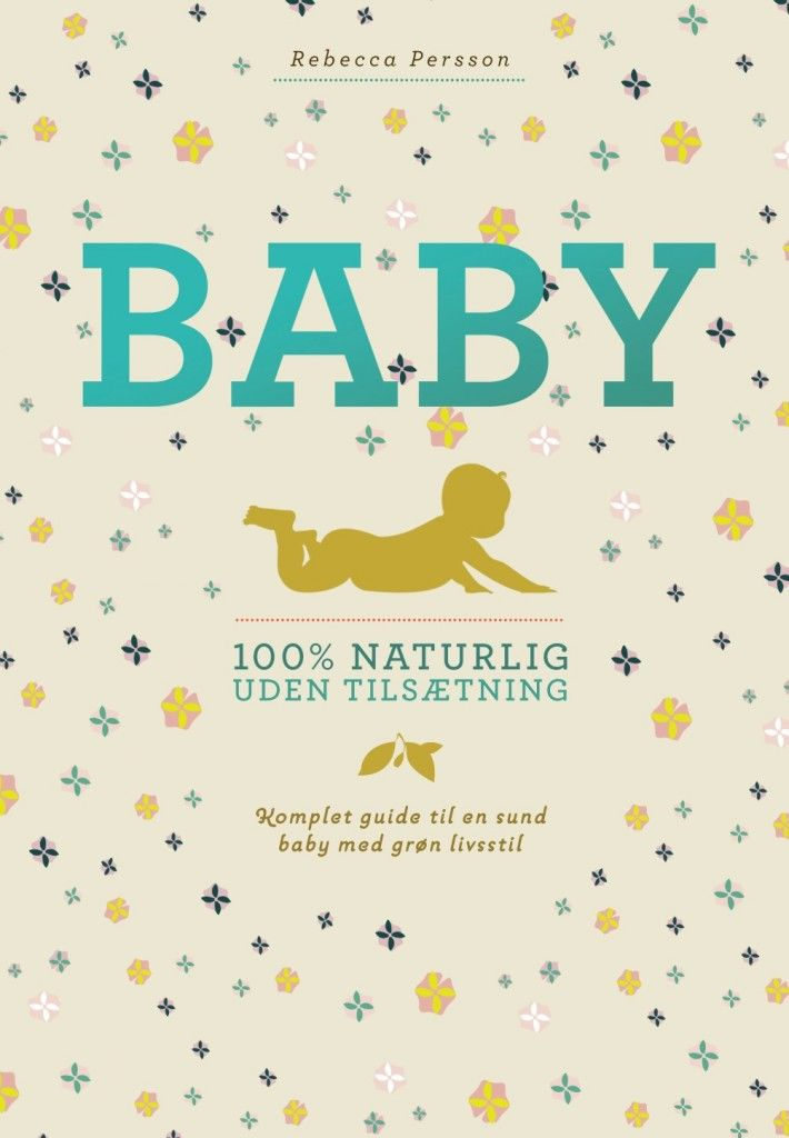 """Rebecca Perssons """"Baby - 100% naturlig uden tilsætning"""" - gode råd om alt fra hudpleje til madrasser. Køb den INDEN du begynder at handle ind til baby! :)"""