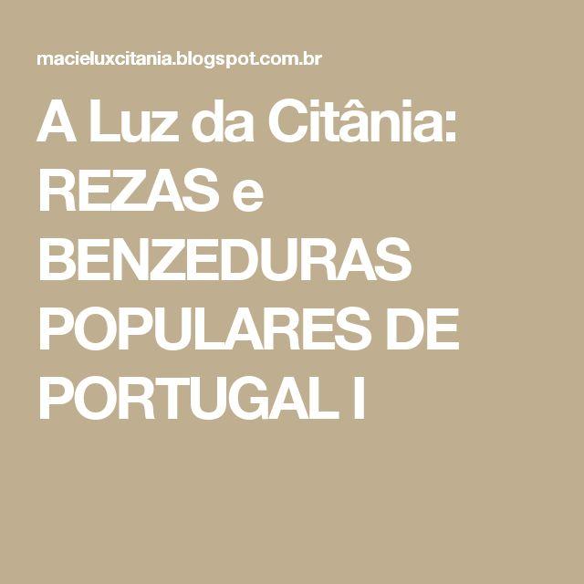 A  Luz da Citânia: REZAS e BENZEDURAS POPULARES DE PORTUGAL I