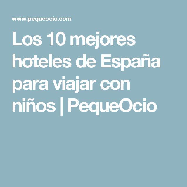 Los 10 mejores hoteles de España para viajar con niños | PequeOcio