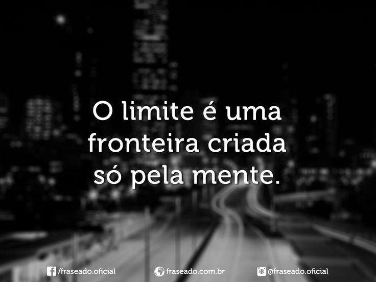 O limite é uma fronteira criada só pela mente.