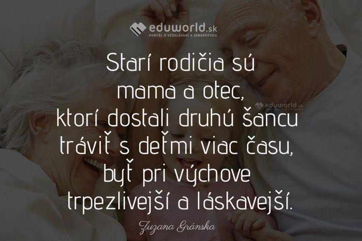 Starí rodičia sú mama a otec, ktorí dostali druhú šancu tráviť s deťmi viac času, byť pri výchove trpezlivejší a láskavejší. (Zuzana Gránska)
