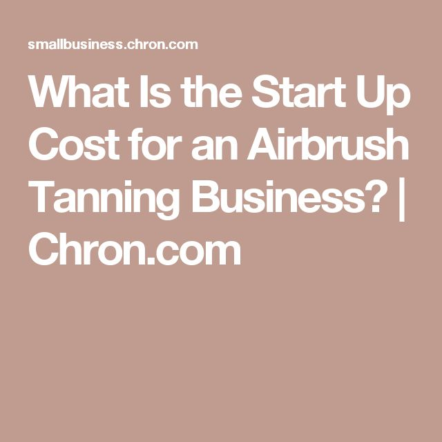 What Is the Start Up Cost for an Airbrush Tanning Business? | Chron.com