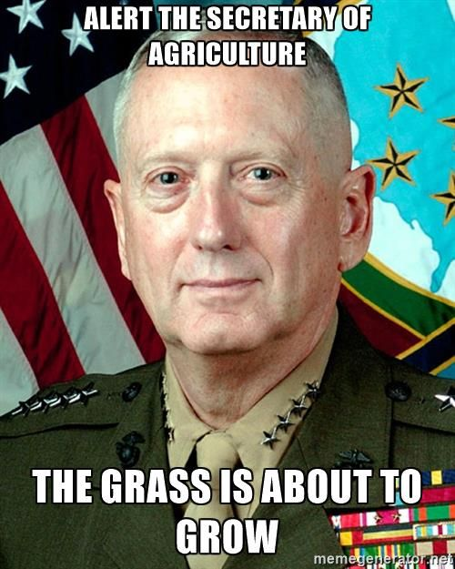 General Mattis - Alert the secretary of agriculture The grass is about to grow